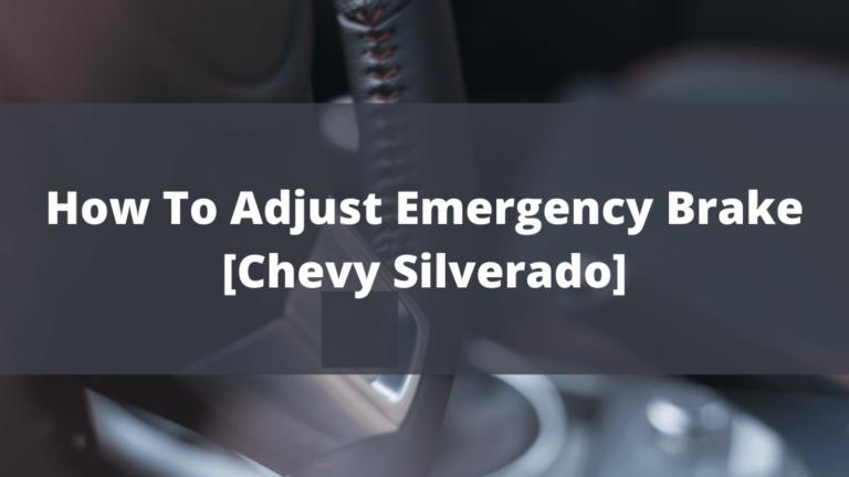 how to adjust emergency brake on chevy silverado