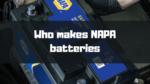 Who Makes Napa Batteries