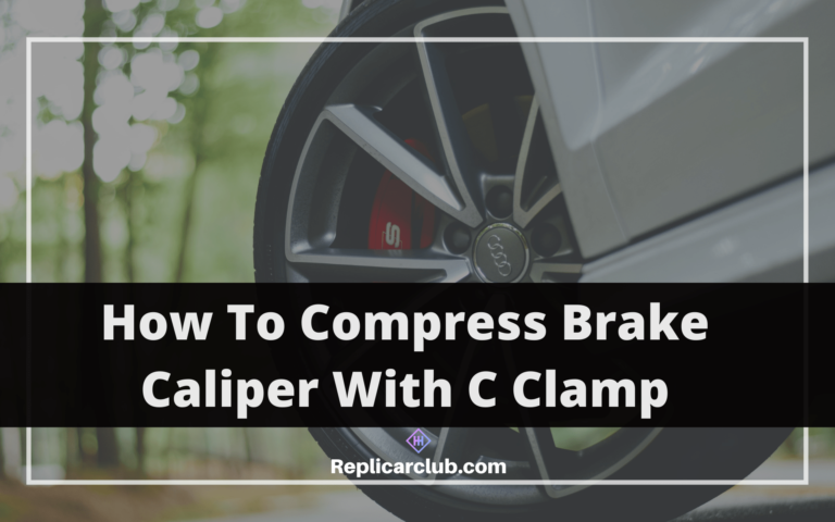 How To Compress Brake Caliper With C Clamp