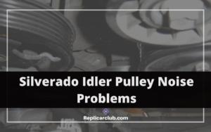 Silverado Idler Pulley Noise Problems
