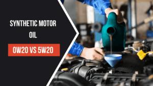 0W20 Vs 5W20 Synthetic Motor Oil