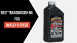 Best Transmission Oil For Harley 6 Speed