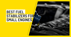 Best Fuel Stabilizers for Small Engines