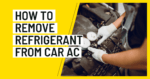 How to Remove Refrigerant From Car AC