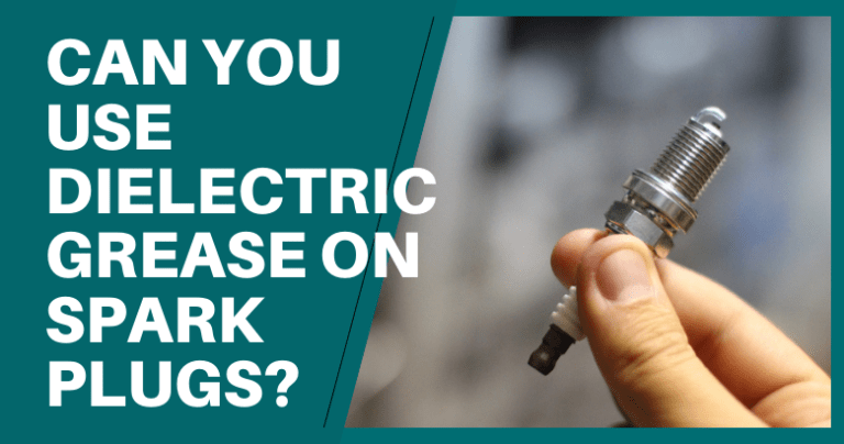 Can You Use Dielectric Grease On Spark Plugs