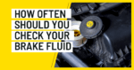 How Often Should You Check Your Brake Fluid