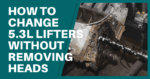 How To Change 5.3l Lifters Without Removing Heads