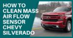 How To Clean Mass Air Flow Sensor Chevy Silverado