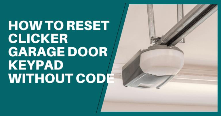 How To Reset Clicker Garage Door Keypad Without Code