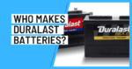Who Makes Duralast Batteries