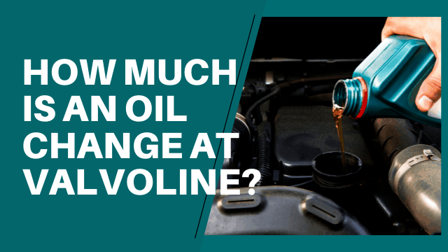 How Much Is an Oil Change at Valvoline